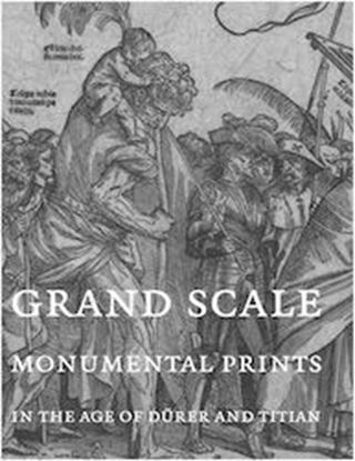 Grand Scale Monumental Prints in the Age of Dürer and Titian